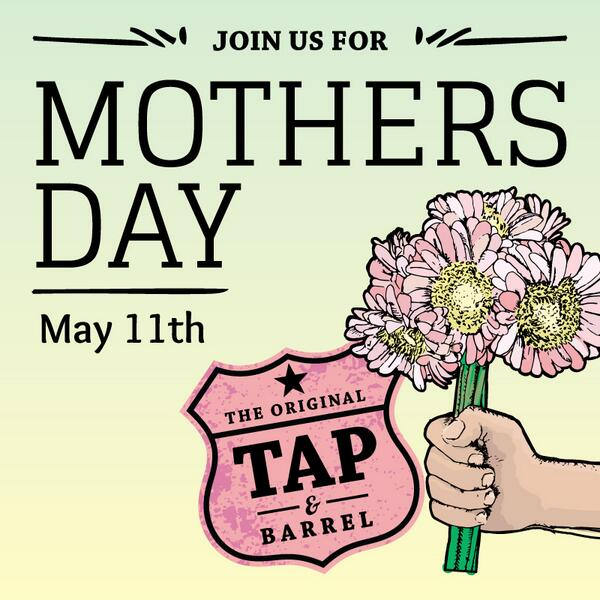 Tap and Barrel Mothers Day